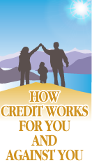 How Credit Works for You and Against You